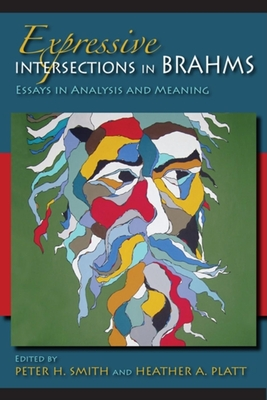 Expressive Intersections in Brahms: Essays in Analysis and Meaning - Smith, Peter H. (Editor), and Platt, Heather A. (Editor)