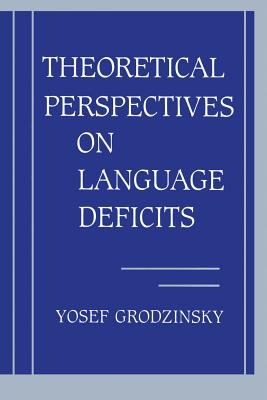 Theoretical Perspectives on Language Deficits - Grodzinsky, Yosef