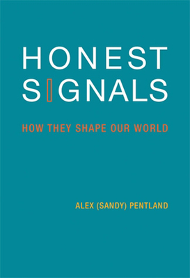 Honest Signals: How They Shape Our World - Pentland, Alex, and Heibeck, Tracy