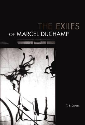 The Exiles of Marcel Duchamp - Demos, T J