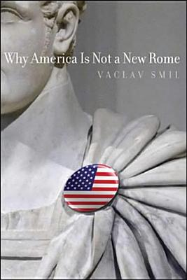 Why America Is Not a New Rome - Smil, Vaclav