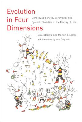 Evolution in Four Dimensions: Genetic, Epigenetic, Behavioral, and Symbolic Variation in the History of Life - Jablonka, Eva, and Lamb, Marion J, and Zeligowski, Anna (Illustrator)