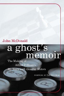 A Ghost's Memoir: The Making of Alfred P. Sloan's My Years with General Motors - McDonald, John, and Seligman, Dan (Foreword by)