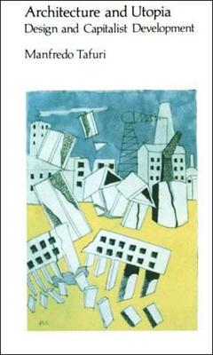 Architecture and Utopia: Design and Capitalist Development - Tafuri, Manfredo, and La Penta, Barbara L (Translated by)