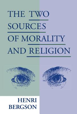 Two Sources of Morality and Religion - Bergson, Henri Louis, and Audra, R Ashley (Translated by), and Brereton, Cloudesley Shovell Henry (Translated by)