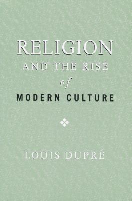Religion and the Rise of Modern Culture - Dupre, Louis