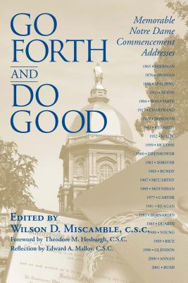 Go Forth Do Good: Memorable Notre Dame Commencement Addresses - Miscamble, Wilson D (Editor), and Hesburgh, Theodore M (Foreword by), and Malloy, Edward A