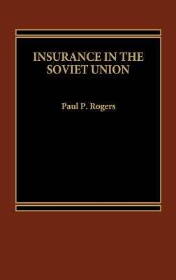 Insurance in the Soviet Union - Rogers, Paul P, and Unknown