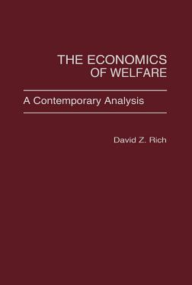 The Economics of Welfare: A Contemporary Analysis - Rich, David Z