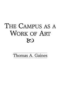The Campus as a Work of Art - Gaines, Thomas A