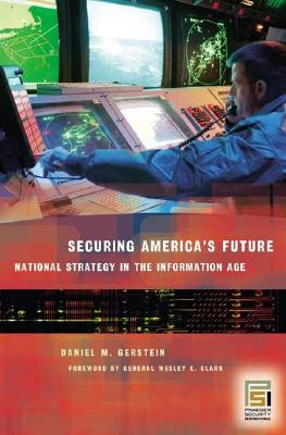 Securing America's Future: National Strategy in the Information Age - Gerstein, Daniel M, Col., and Clark, Wesley K, General (Foreword by)