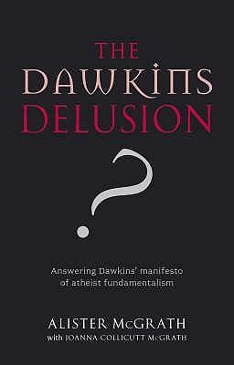 The Dawkins Delusion? - McGrath, Alister, DPhil, DD, and McGrath, Joanna Collicutt