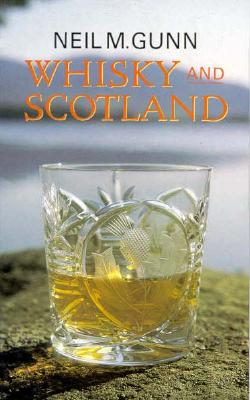Whisky and Scotland - Gunn, Neil Miller, and Grieve, Michael (Foreword by)
