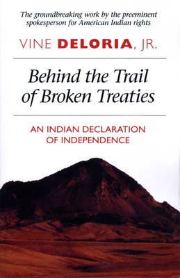 Behind the Trail of Broken Treaties: An Indian Declaration of Independence - Deloria, Vine