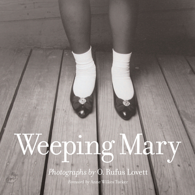 Weeping Mary - Lovett, O Rufus (Photographer), and Tucker, Anne Wilkes (Foreword by)