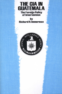 The CIA in Guatemala: The Foreign Policy of Intervention - Immerman, Richard H, and Immerman, R