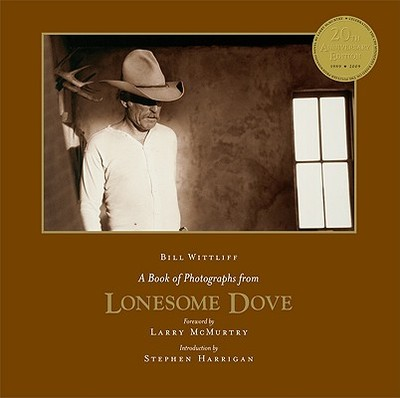 A Book of Photographs from Lonesome Dove - Wittliff, Bill, and McMurtry, Larry (Foreword by), and Harrigan, Stephen (Introduction by)
