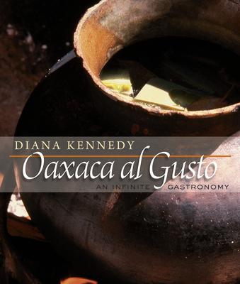 Oaxaca Al Gusto: An Infinite Gastronomy - Kennedy, Diana