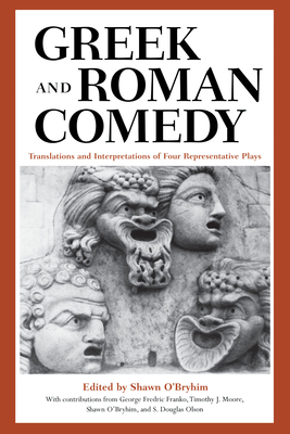 Greek and Roman Comedy: Translations and Interpretations of Four Representative Plays - O'Bryhim, Shawn (Contributions by), and Franko, George Fredric (Contributions by), and Moore, Timothy J, Professor...