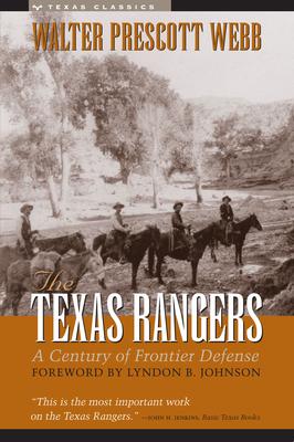 The Texas Rangers - Webb, Walter Prescott, and Johnson, Lyndon B (Foreword by)