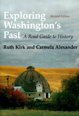 Exploring Washington's Past: A Road Guide to History - Kirk, Ruth, and Alexander, Carmela