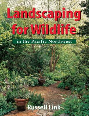 Landscaping for Wildlife in the Pacific Northwest - Link, Russell, and Linke, Russell