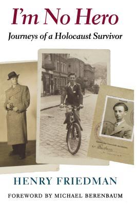 I'm No Hero - Friedman, Henry, and Berenbaum, Michael, Mr., PH.D. (Foreword by)