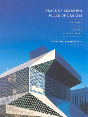 Place of Learning, Place of Dreams: A History of the Seattle Public Library - Marshall, John Douglas