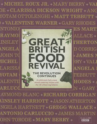 Great British Food Revival: The Revolution Continues: II: 16 Celebrated Chefs Create Mouth-Watering Recipes with the UK's Finest Ingredients - Roux Jr, Michel (Selected by), and Berry, Mary (Selected by), and Blanc, Raymond (Selected by)