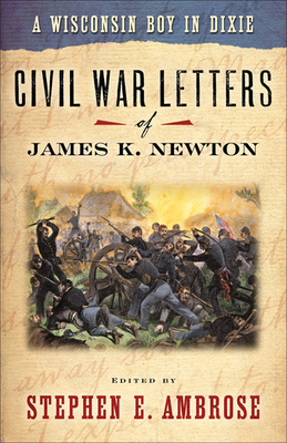 Wisconsin Boy in Dixie: Civil War Letters of James K Newton - Newton, James K, and Ambrose, Stephen E (Editor)