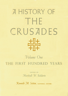 A History of the Crusades, Volume I: The First Hundred Years - Setton, Kenneth M (Editor), and Baldwin, Marshall W (Editor)
