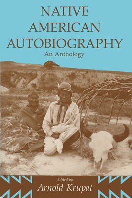 Native American Autobiography Native American Autobiography Native American Autobiography: An Anthology an Anthology an Anthology - Krupat, Arnold (Editor)