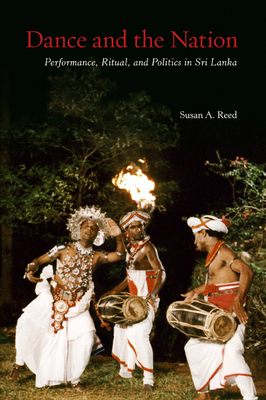 Dance and the Nation: Performance, Ritual, and Politics in Sri Lanka - Reed, Susan A