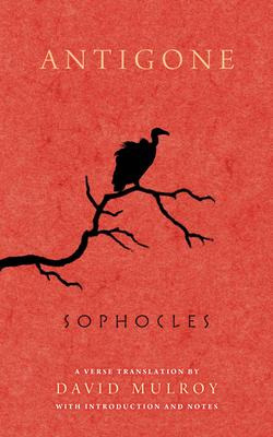 Antigone - Sophocles, and Mulroy, David (Translated by)