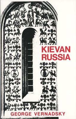 Kievan Russia - Vernadsky, George, and Vernadsky, G