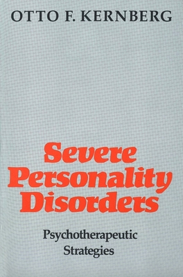 Severe Personality Disorders: Psychotherapeutic Strategies - Kernberg, Otto F, Dr., M.D.