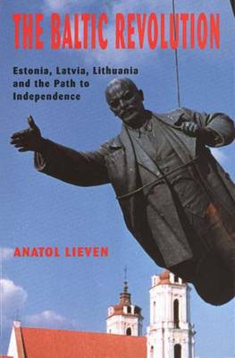 The Baltic Revolution: Estonia, Latvia, Lithuania and the Path to Independence - Lieven, Anatol, Mr.