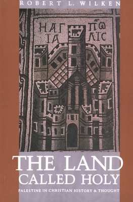 The Land Called Holy: Palestine in Christian History and Thought - Wilken, Robert Louis, Professor