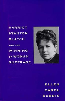 Harriot Stanton Blatch and the Winning of Woman Suffrage -