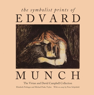 The Symbolist Prints of Edvard Munch: The Vivian and David Campbell Collection - Prelinger, Elizabeth, and Park-Taylor, Michael, and Munch, Edvard
