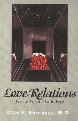 Love Relations: Normality and Pathology - Kernberg, Otto F, Dr., M.D., and Kernberg, Otto, M.D.