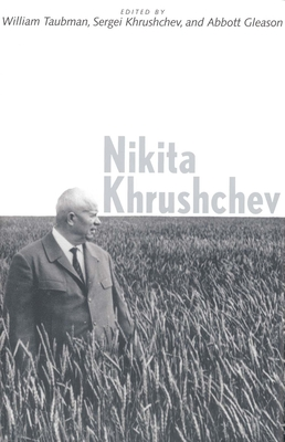 Nikita Khrushchev - Khrushchev, Sergei, Mr. (Editor), and Gleason, Abbott, Professor (Editor), and Taubman, William, Professor (Editor)