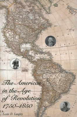 The Americas in the Age of Revolution: 1750-1850 - Langley, Lester D, Professor