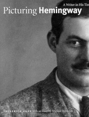 Picturing Hemingway: A Writer in His Time - Voss, Frederick, Mr., and Reynolds, Michael, Professor, and Reynolds, Michael S
