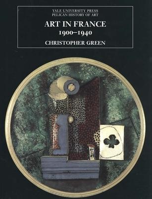 Art in France, 1900-1940 - Green, Christopher