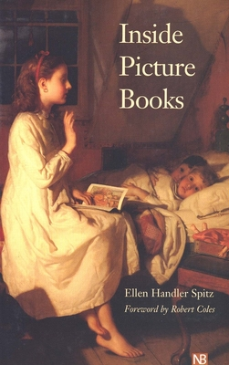 Inside Picture Books - Spitz, Ellen Handler, Dr., Ph.D., and Coles, Robert, M.D. (Foreword by)