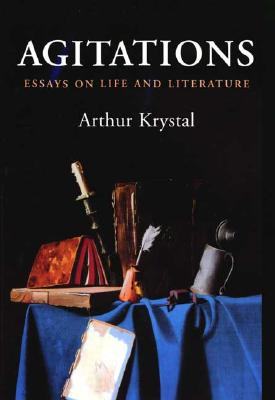 Agitations: Essays on Life and Literature - Krystal, Arthur, Mr.