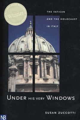 Under His Very Windows: The Vatican and the Holocaust in Italy - Zuccotti, Susan, Dr.