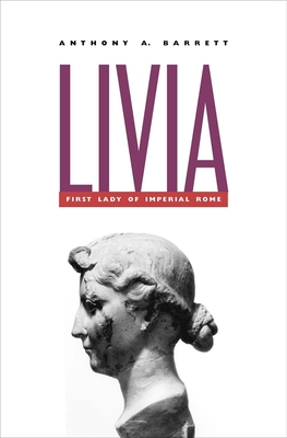 Livia: First Lady of Imperial Rome - Barrett, Anthony A, Professor