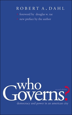 Who Governs?: Democracy and Power in an American City - Dahl, Robert Alan, and Rae, Douglas W, Professor (Foreword by)